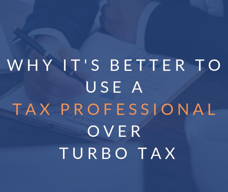 Why It's Better To Use A Tax Professional Over Turbo Tax